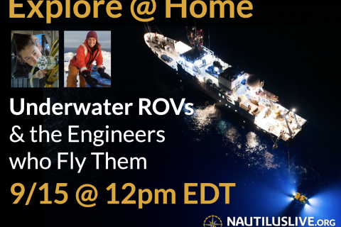 Banner for event dark background with image of research vessel from above. the words Explore at Home are in yellow text over two headshots of Gabby Inglis and Jessica Sandoval who are women with dark hair. Text below says Underwater ROVs & the Engineers who fly them 9/15 @ 12 pm EDT